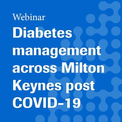 Diabetes management across Milton Keynes post COVID-19 - a new approach to utilising technology webinar 16 September 20202