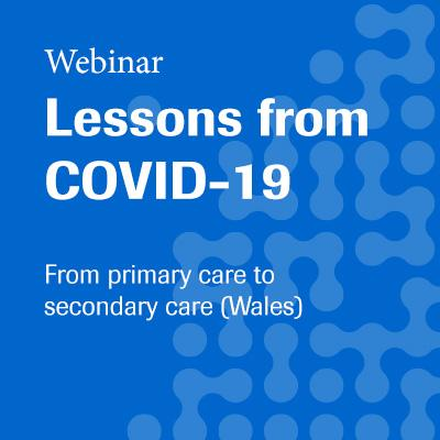 Lessons from COVID - from primary care to secondary care (Wales) webinar 15 September 2020